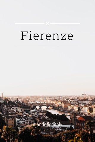 Fierenze #jandeanditaly