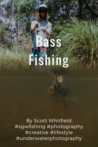 Bass Fishing By Scott Whitfield #sgwfishing #photography #creative #lifestyle #underwaterphotography #nsw #australia