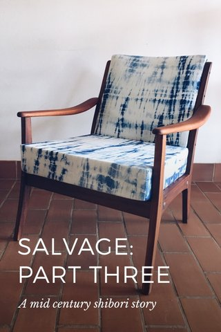 SALVAGE: PART THREE A mid century shibori story