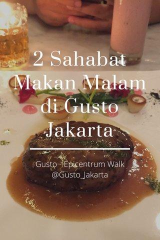 2 Sahabat Makan Malam di Gusto Jakarta Gusto - Epicentrum Walk @Gusto_Jakarta