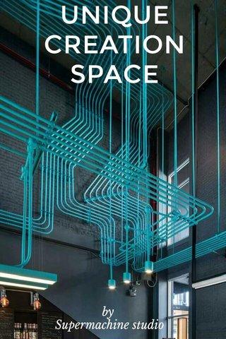UNIQUE CREATION SPACE by Supermachine studio