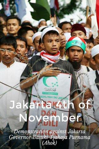 Jakarta 4th of November Demonstration against Jakarta Governor Basuki Tjahaja Purnama (Ahok)
