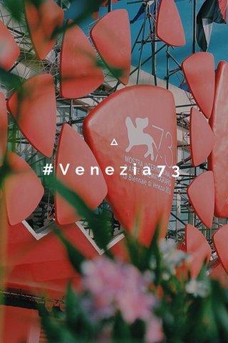 #Venezia73