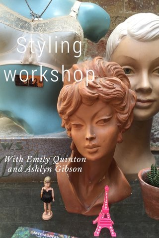 Styling workshop With Emily Quinton and Ashlyn Gibson