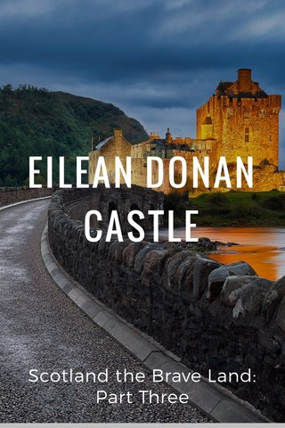 EILEAN DONAN CASTLE Scotland the Brave Land: Part Three