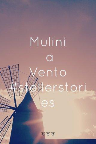 Mulini a Vento #stellerstories ➰➰➰