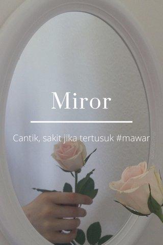 Miror Cantik, sakit jika tertusuk #mawar