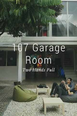 107 Garage Room Two Hands Full