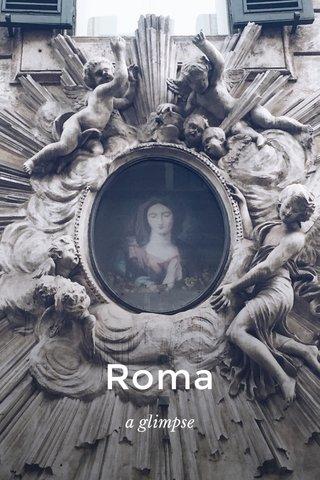 Roma a glimpse