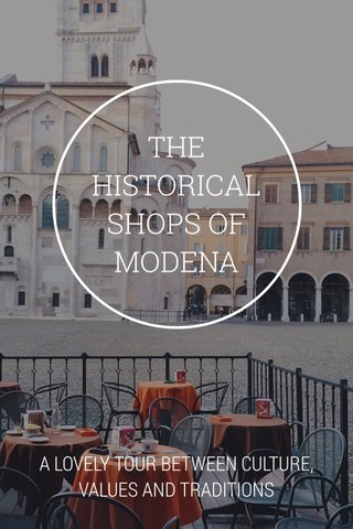 THE HISTORICAL SHOPS OF MODENA A LOVELY TOUR BETWEEN CULTURE, VALUES ​​AND TRADITIONS