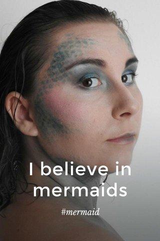 I believe in mermaids #mermaid