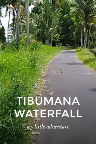 TIBUMANA WATERFALL my little adventure