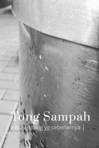 Tong Sampah | bukan tong yg sebenarnya |