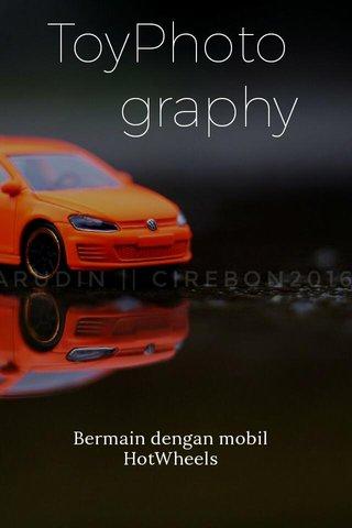 ToyPhoto graphy Bermain dengan mobil HotWheels
