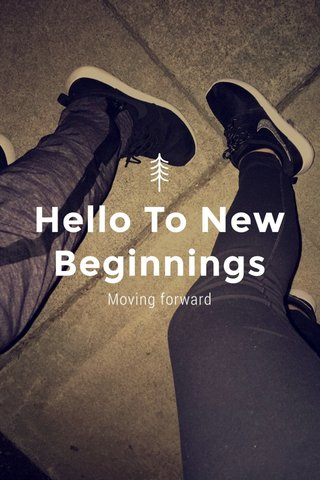 Hello To New Beginnings Moving forward