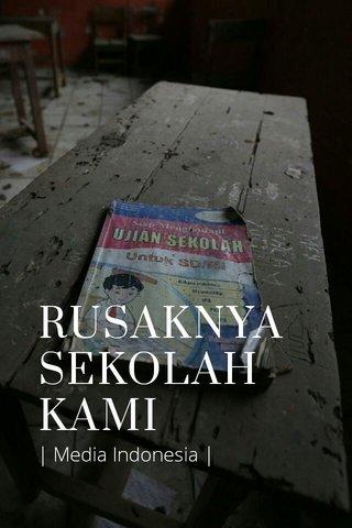 RUSAKNYA SEKOLAH KAMI | Media Indonesia |