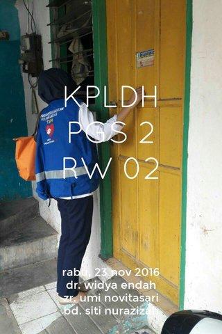 KPLDH PGS 2 RW 02 rabu, 23 nov 2016 dr. widya endah zr. umi novitasari bd. siti nurazizah