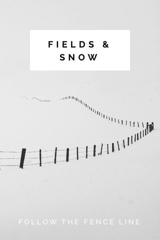 FIELDS & SNOW FOLLOW THE FENCE LINE