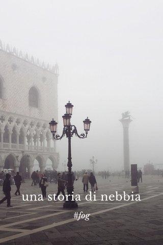 una storia di nebbia #fog
