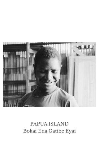 PAPUA ISLAND Bokai Ena Gatibe Eyai