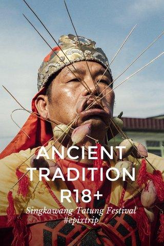 ANCIENT TRADITION R18+ Singkawang Tatung Festival #epixtrip