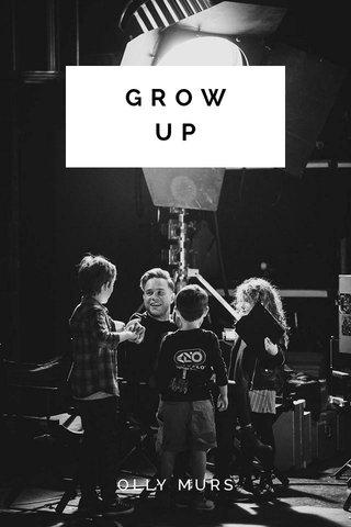 GROW UP OLLY MURS