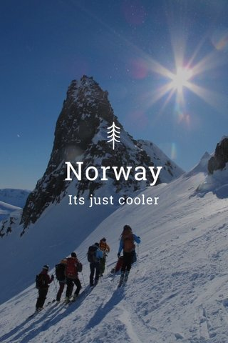 Norway Its just cooler
