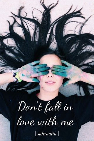 Don't fall in love with me | safiraalin |