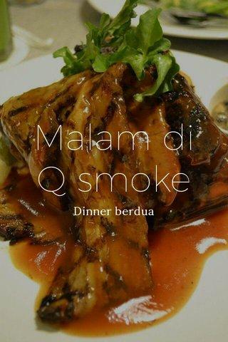 Malam di Q smoke Dinner berdua