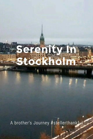Serenity In Stockholm A brother's Journey #stellerthankful