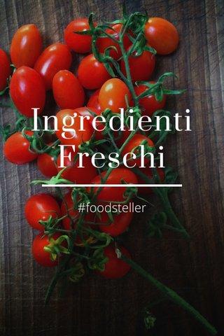 Ingredienti Freschi #foodsteller