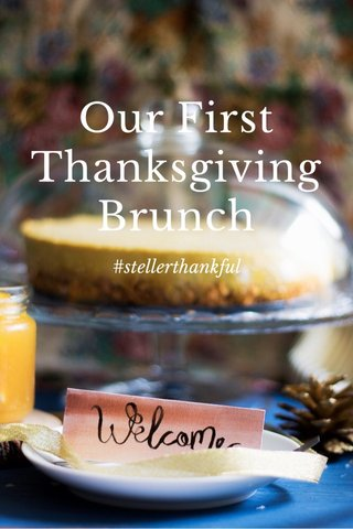 Our First Thanksgiving Brunch #stellerthankful