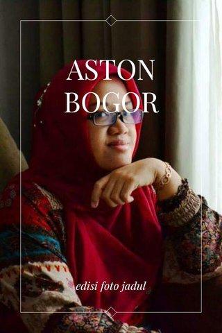 ASTON BOGOR edisi foto jadul