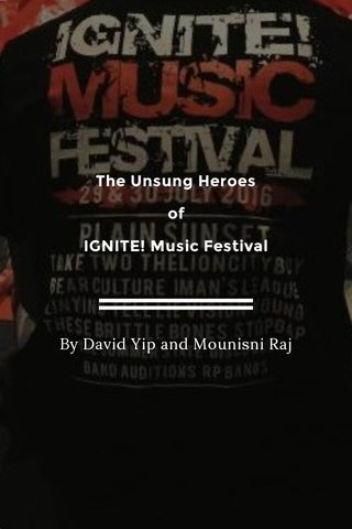 The Unsung Heroes of IGNITE! Music Festival By David Yip and Mounisni Raj
