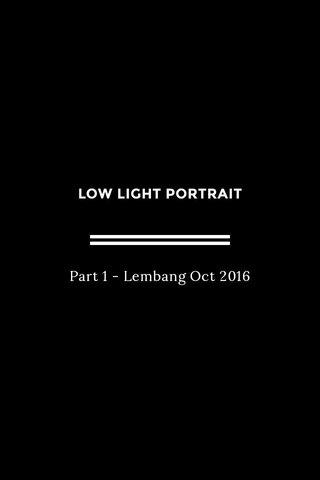 LOW LIGHT PORTRAIT Part 1 - Lembang Oct 2016