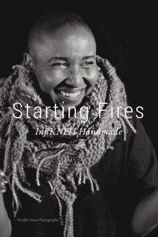 Starting Fires InfiKNITi Handmade