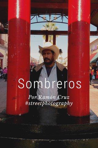 Sombreros Por Ramón Cruz #streetphotography