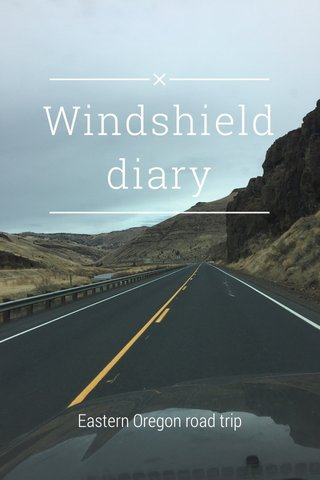 Windshield diary Eastern Oregon road trip