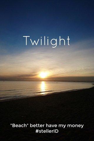 "Twilight ""Beach"" better have my money #stellerID"