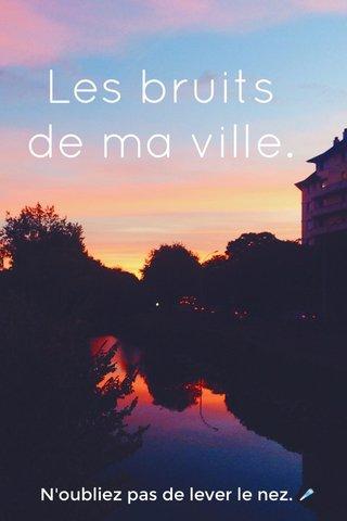 Les bruits de ma ville. N'oubliez pas de lever le nez. ☄️