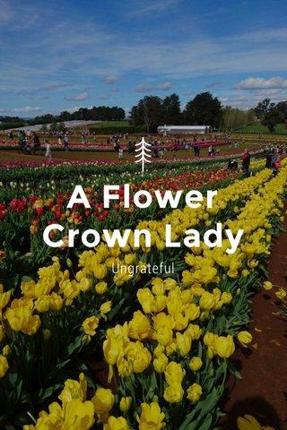 A Flower Crown Lady Ungrateful