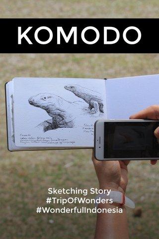 KOMODO Sketching Story #TripOfWonders #WonderfulIndonesia