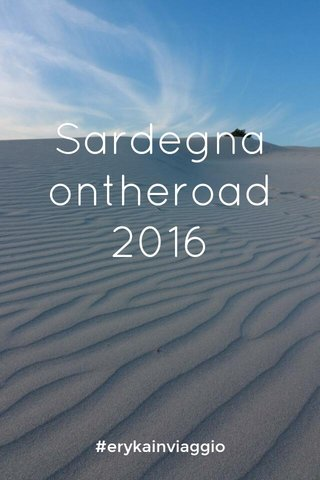 Sardegna ontheroad 2016 #erykainviaggio