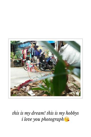 this is my dream! this is my hobbys i love you photograph😘