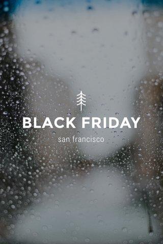 BLACK FRIDAY san francisco