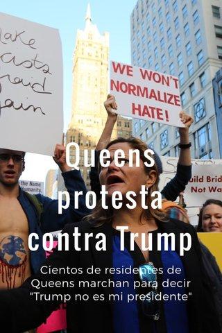 """Queens protesta contra Trump Cientos de residentes de Queens marchan para decir """"Trump no es mi presidente"""""""