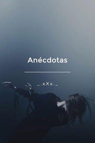 Anécdotas _.xXx._