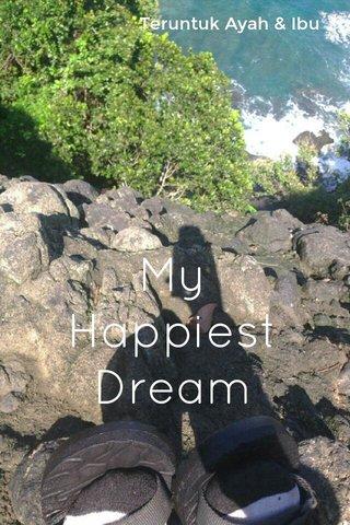 My Happiest Dream Teruntuk Ayah & Ibu