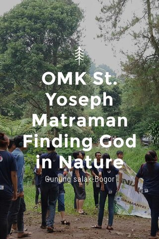 OMK St. Yoseph MatramanFinding God in Nature Gunung salak-Bogor