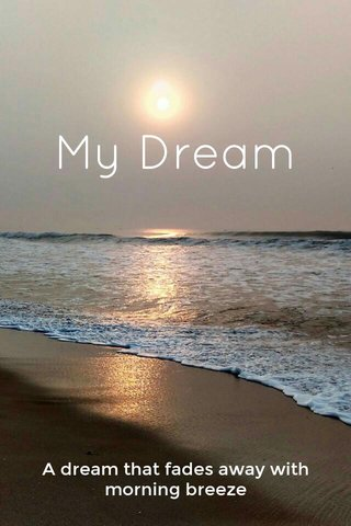 My Dream A dream that fades away with morning breeze